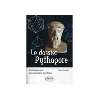 Le dossier Pythagore - Du chamanisme à la mécanique quantique