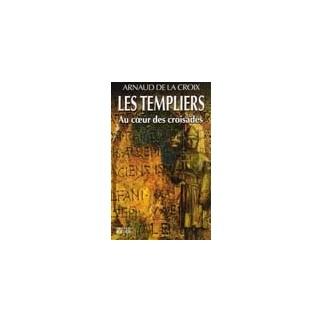 Les Templiers. Au coeur des croisades