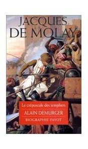 Jacques de Molay - Le crépuscule des Templiers