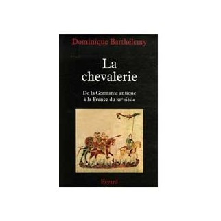 La chevalerie - De la Germanie antique à la France du XIIe siècle