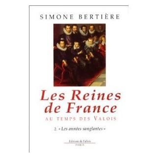 Les reines de France au temps des Valois - Tome 2, les années sanglantes