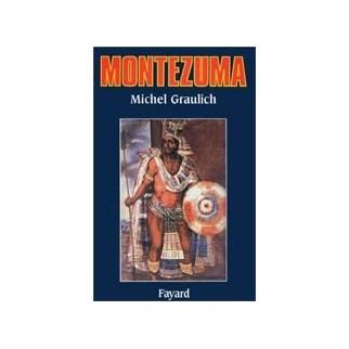 Montezuma. Ou l'apogée et la chute de l'Empire aztèque