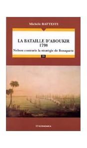La bataille d'Aboukir 1798 - Nelson contrarie la stratégie de Bonaparte