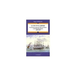 La fin d'un empire - Les derniers jours de l'Isle de France et de l'Isle de Bonaparte 1809-1810