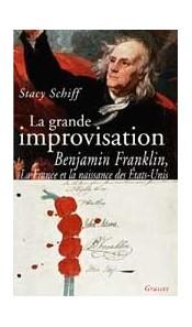 La grande improvisation - Franklin, la France et la naissance des Etats-Unis