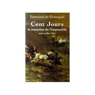 Cent jours. La tentation de l'impossible. Mars-Juillet 1815