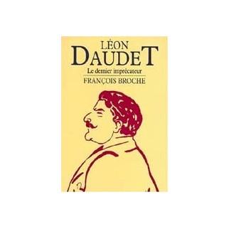Léon Daudet. Le dernier imprécateur