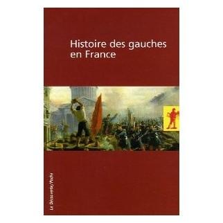 Histoire des gauches en France. Coffret en 2 volumes. L'héritage du XIXe siècle et à l'épreuve de l'histoire.