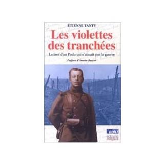 Les violettes des tranchées. Lettre d'un poilu qui n'aimait pas la guerre