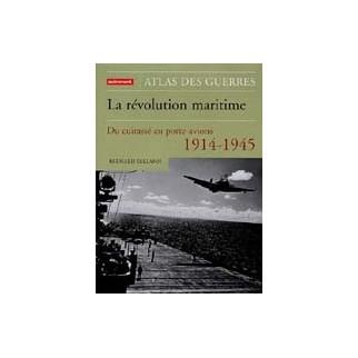 La révolution maritime. Du cuirassé au porte-avion 1914-1945
