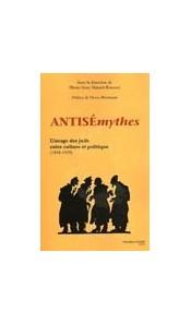 Antisémythes - L'image des juifs entre culture et politique 1848-1939