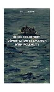 Henri Rochefort. Déportation et évasion d'un polémiste