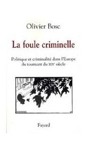 La foule criminelle - Politique et criminalité dans l'Europe du tournant du XIXe siècle
