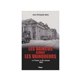 Les vaincus seront les vainqueurs - Les Français en Allemagne (1945)
