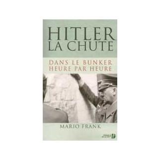 Hitler, la chute. Dans le bunker, heure par heure