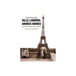 Ville lumière, années noires. Les lieux du Paris de la collaboration