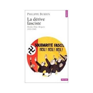 La dérive fasciste - Doriot, Déat, Bergery 1933-1945