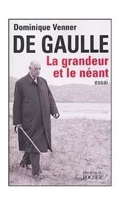 De Gaulle La grandeur et le néant