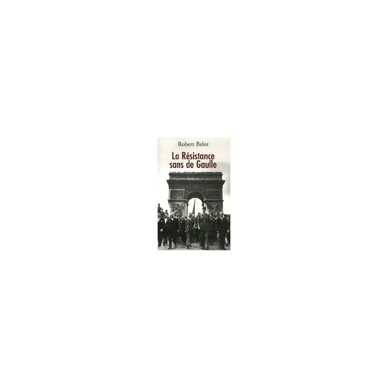La résistance sans De Gaulle - Politique et gaullisme de guerre
