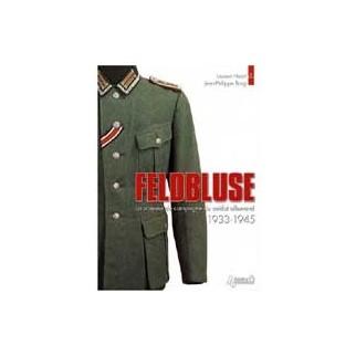 Feldbluse. La vareuse du soldat allemand 1933-1945
