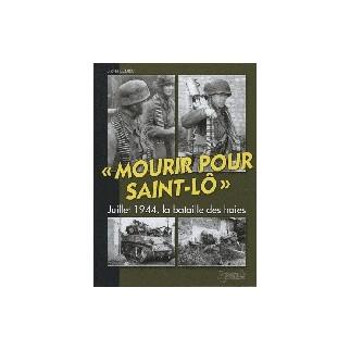 Mourir pour Saint-Lô. Juillet 1944 La Bataille des Haies