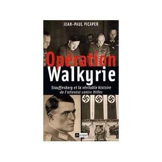 Opération Walkyrie. Stauffenberg et la véritable histoire de l'attentat contre Hitler