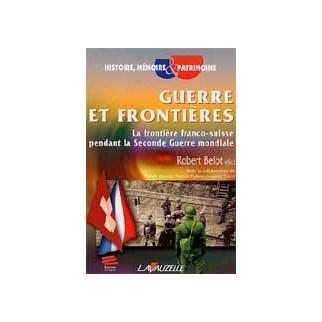 Guerre et frontières. La frontière franco-suisse pendant la Seconde Guerre mondiale