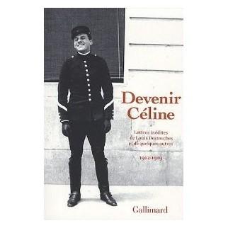 Devenir Céline : Lettres inédites de Louis-Ferdinand Céline