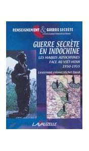 Guerre secrète en Indochine - Les maquis autotochnes face au Viêt-Minh 1950-1955