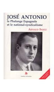 José Antonio - La Phalange espagnole et le national-syndicalisme