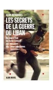 Les secrets de la guerre du LIBAN - Du coup d'Etat de Béchir Gémayel aux massacres des camps palestiniens
