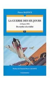 La Guerre des Six Jours (5-10 juin 1967) Du mythe à la réalité