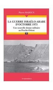 La guerre israélo-arabe d'octobre 1973 - Une nouvelle donne militaire au Proche-Orient