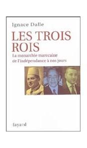 Les trois rois - La monarchie marocaine de l'Indépendance à nos jours