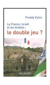 La France, Israël et les Arabes, le double jeu ?