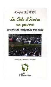 La Côte d'Ivoire en guerre - Le sens de l'imposture française