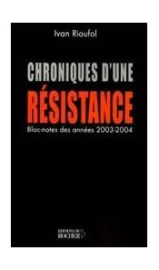 Chroniques d'une résistance (Bloc-notes des années 2003 et 2004)
