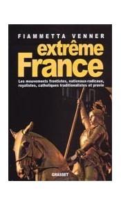 Extrême France - Les mouvements frontistes, nationaux-radicaux, royalistes, catholiques traditionalistes et provie