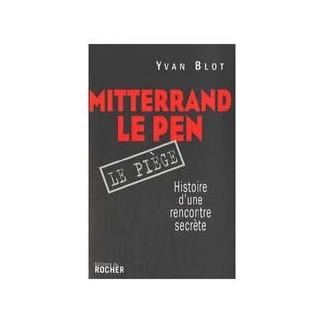 Mitterrand, Le Pen - Le piège. Histoire d'une rencontre secrète