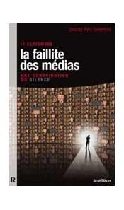 La faillite des médias. 11 septembre, une conspiration du silence