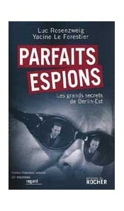 Parfaits espions. Les grands secrets de Berlin-Est
