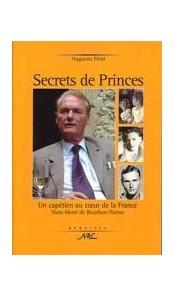Secrets de Prince - Un capétien au coeur de la France Sixte-Henri de Bourbon-Parme