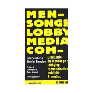 L'industrie du mensonge - Lobbying, communication, publicité et médiats