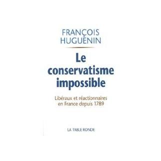 Le conservatisme impossible - Libéralisme et réaction en France depuis 1789