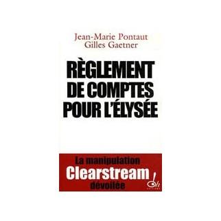 Réglement de comptes pour l'Elysée - La manipulation Clearstream dévoilée