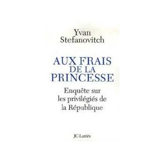 Aux frais de la princesse - Enquête sur les privilégiés de la République