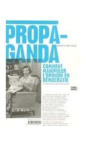 Propaganda - Comment manipuler l'opinion en démocratie