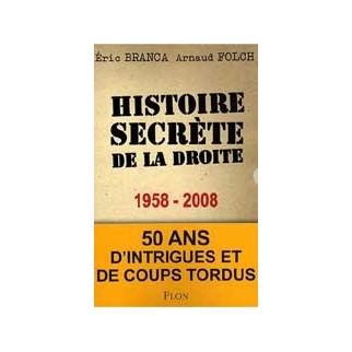 Histoire secrète de la droite 1958-2008. Cinquante ans d'intrigues et de coups tordus