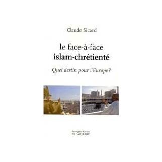 Le face à face islam-chrétienfé. Quel destin pour l'Europe ?