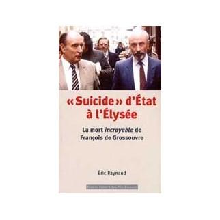 Suicide d'Etat à l'Elysée : la mort incroyable de François de Grossouvre
